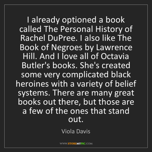 Viola Davis: I already optioned a book called The Personal History...