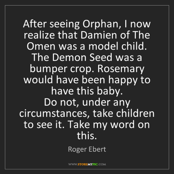 Roger Ebert: After seeing Orphan, I now realize that Damien of The...
