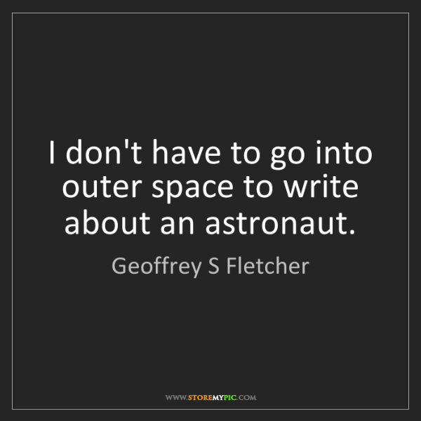 Geoffrey S Fletcher: I don't have to go into outer space to write about an...