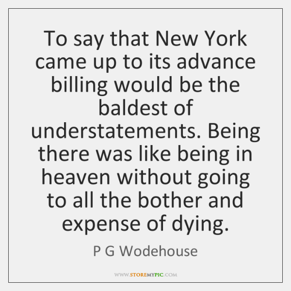 To say that New York came up to its advance billing would ...