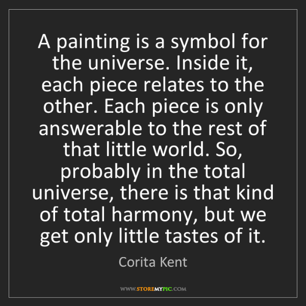 Corita Kent: A painting is a symbol for the universe. Inside it, each...