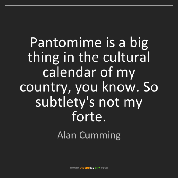 Alan Cumming: Pantomime is a big thing in the cultural calendar of...