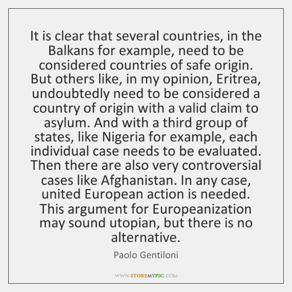 It is clear that several countries, in the Balkans for example, need ...