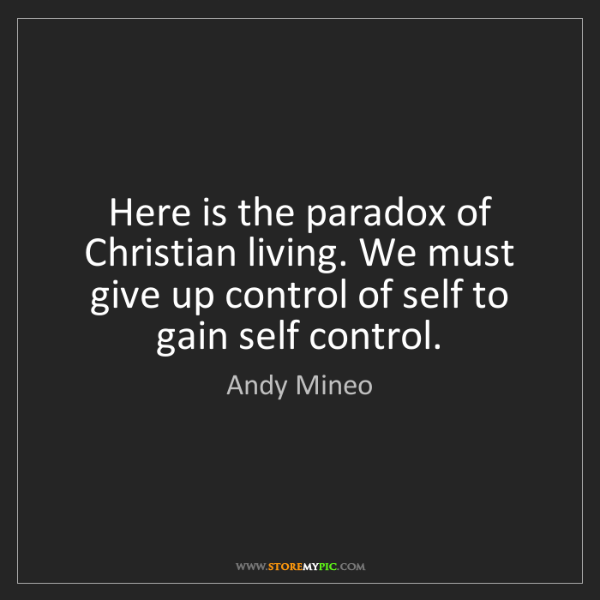 Andy Mineo: Here is the paradox of Christian living. We must give...