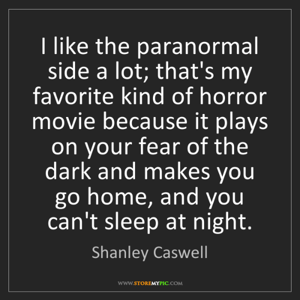 Shanley Caswell: I like the paranormal side a lot; that's my favorite...