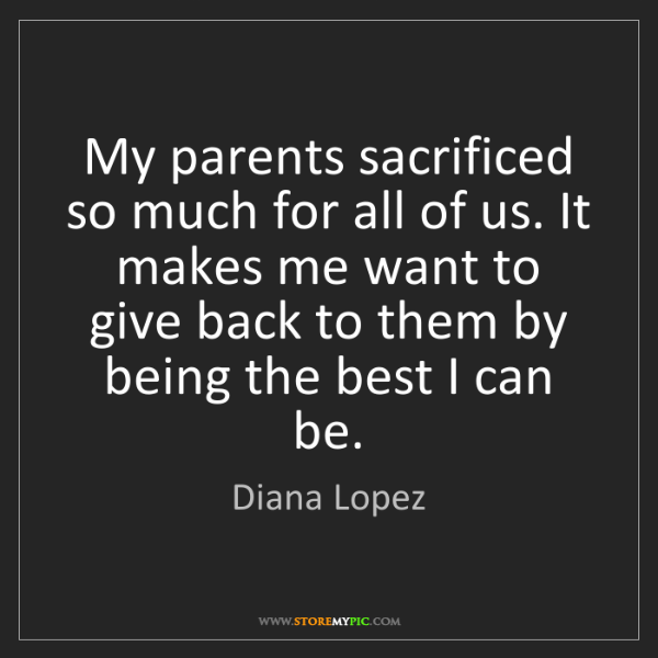 Diana Lopez: My parents sacrificed so much for all of us. It makes...