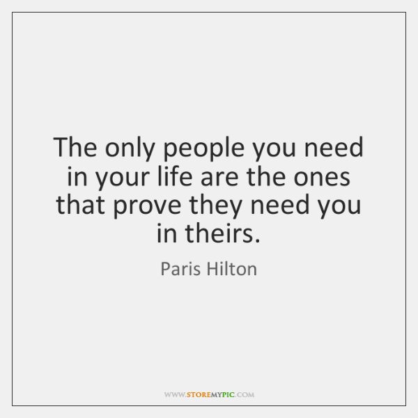 The only people you need in your life are the ones that ...