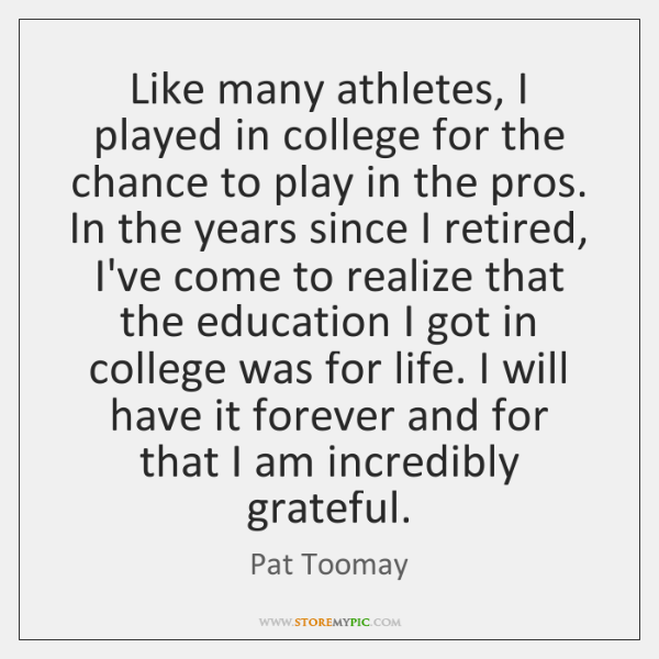 Like many athletes, I played in college for the chance to play ...
