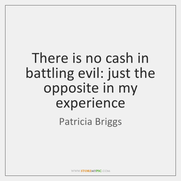 There is no cash in battling evil: just the opposite in my ...