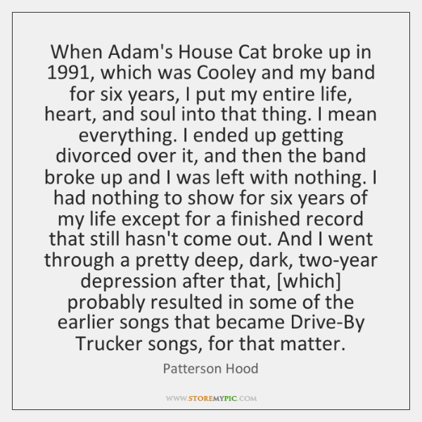 When Adam's House Cat broke up in 1991, which was Cooley and my ...