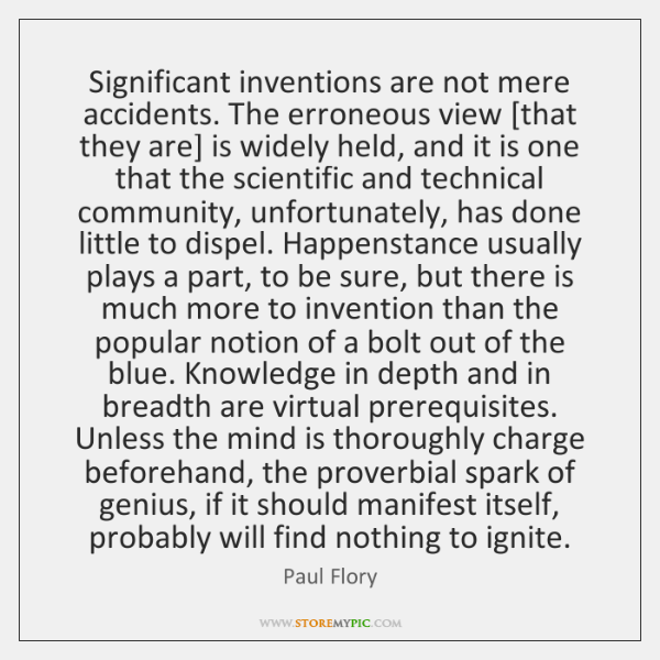 Significant inventions are not mere accidents. The erroneous view [that they are] ...