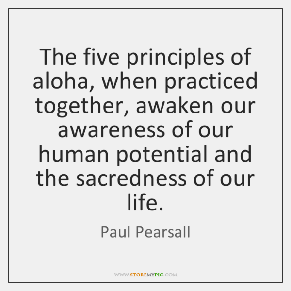 The five principles of aloha, when practiced together, awaken our awareness of ...