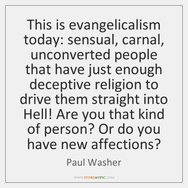 This is evangelicalism today: sensual, carnal, unconverted people that have just enough ...