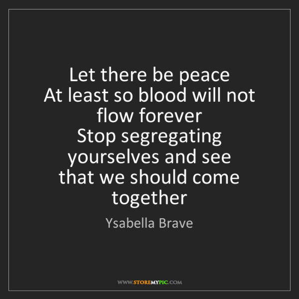 Ysabella Brave: Let there be peace   At least so blood will not flow...