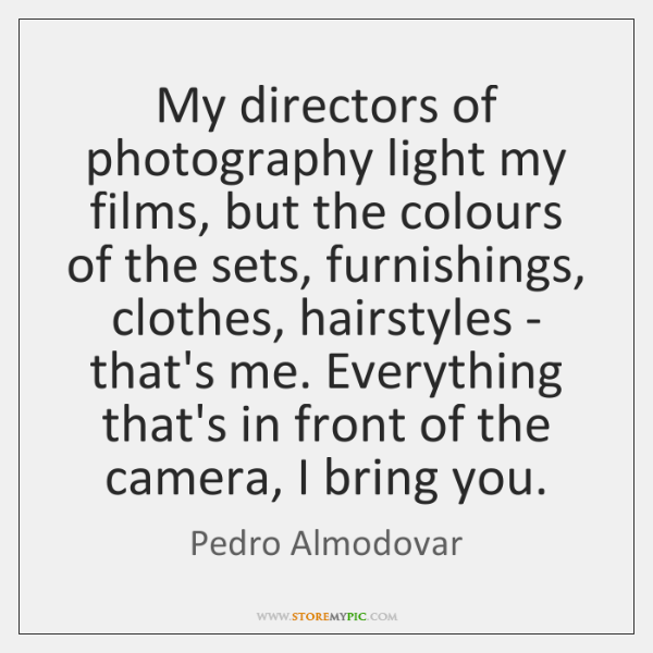 My directors of photography light my films, but the colours of the ...