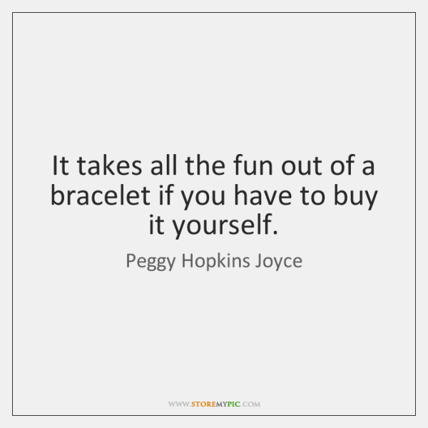 It takes all the fun out of a bracelet if you have ...