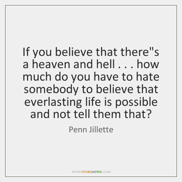If you believe that there's a heaven and hell . . . how much do ...