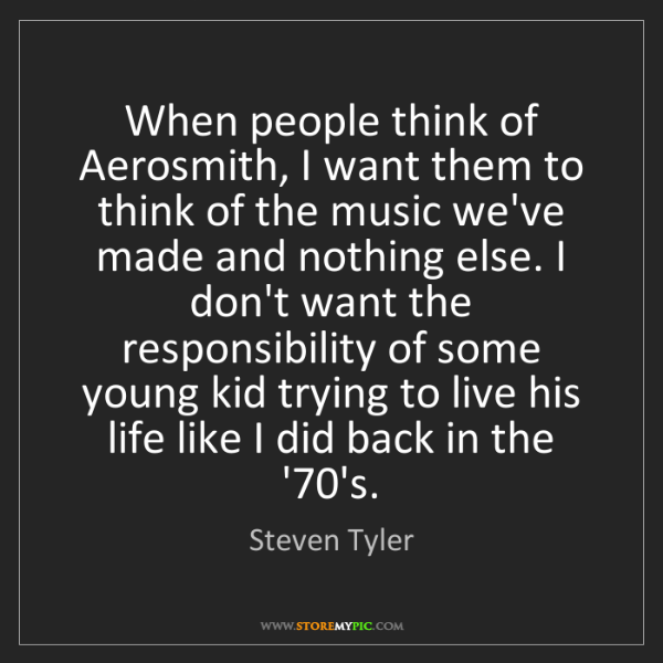 Steven Tyler: When people think of Aerosmith, I want them to think...