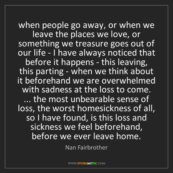 Nan Fairbrother: when people go away, or when we leave the places we love,...