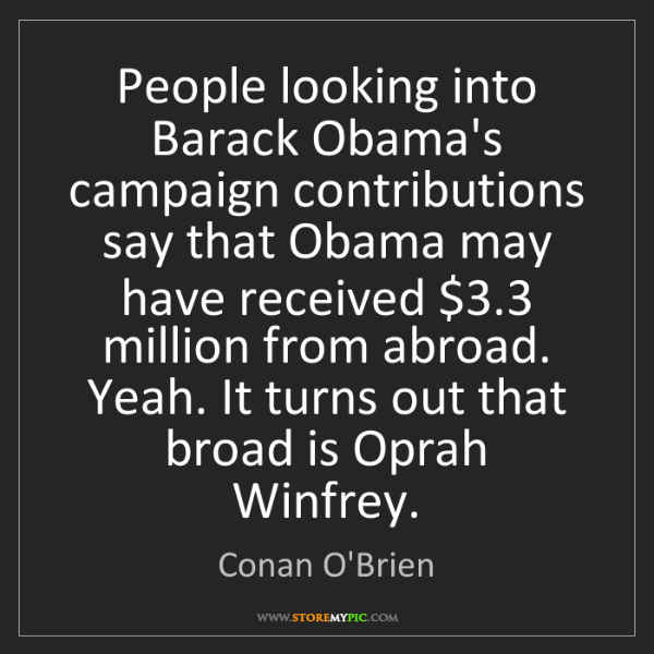 Conan O'Brien: People looking into Barack Obama's campaign contributions...