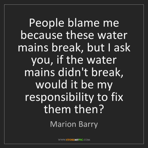 Marion Barry: People blame me because these water mains break, but...