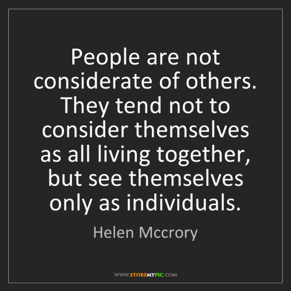 Helen Mccrory: People are not considerate of others. They tend not to...