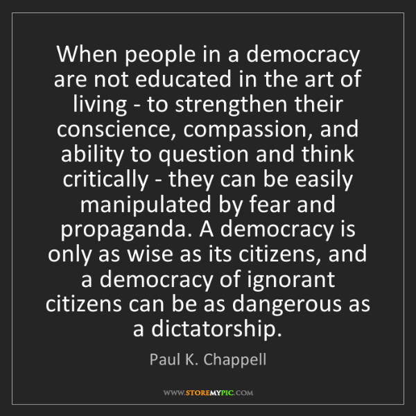 Paul K. Chappell: When people in a democracy are not educated in the art...