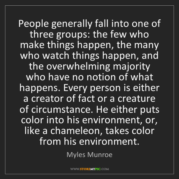 Myles Munroe: People generally fall into one of three groups: the few...