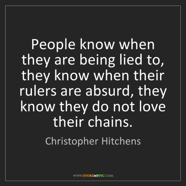Christopher Hitchens: People know when they are being lied to, they know when...