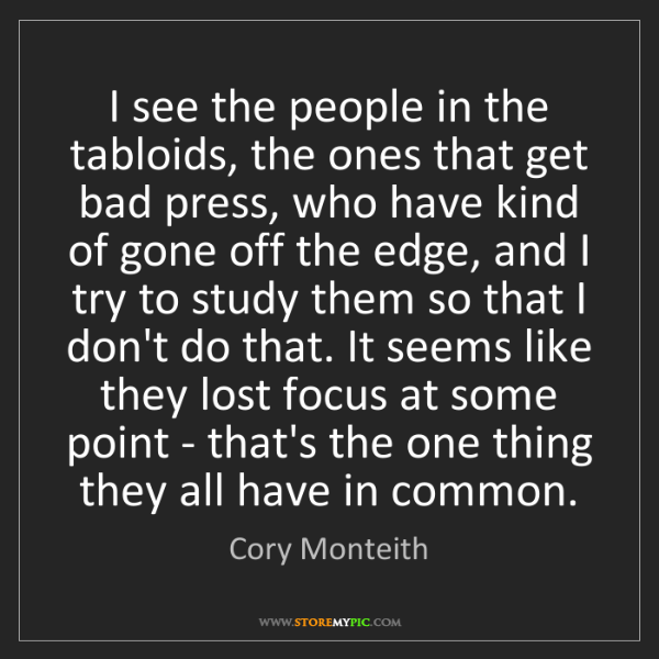 Cory Monteith: I see the people in the tabloids, the ones that get bad...