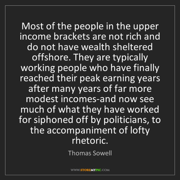 Thomas Sowell: Most of the people in the upper income brackets are not...