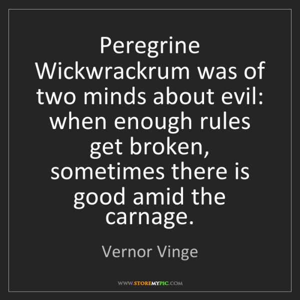 Vernor Vinge: Peregrine Wickwrackrum was of two minds about evil: when...