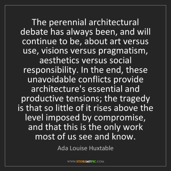 Ada Louise Huxtable: The perennial architectural debate has always been, and...