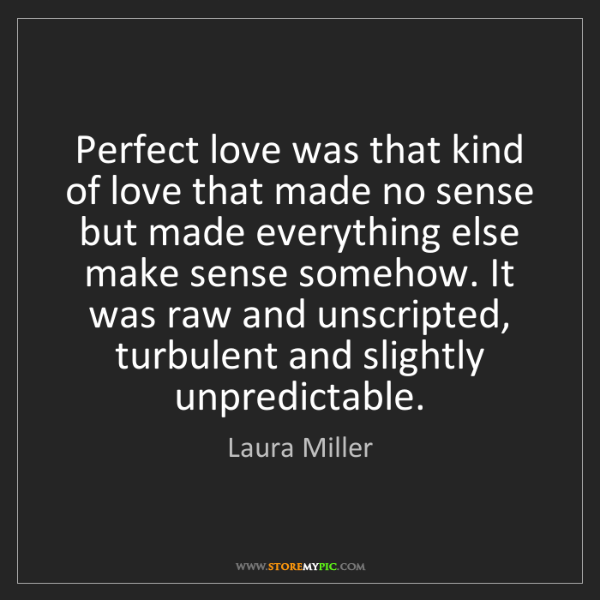 Laura Miller: Perfect love was that kind of love that made no sense...