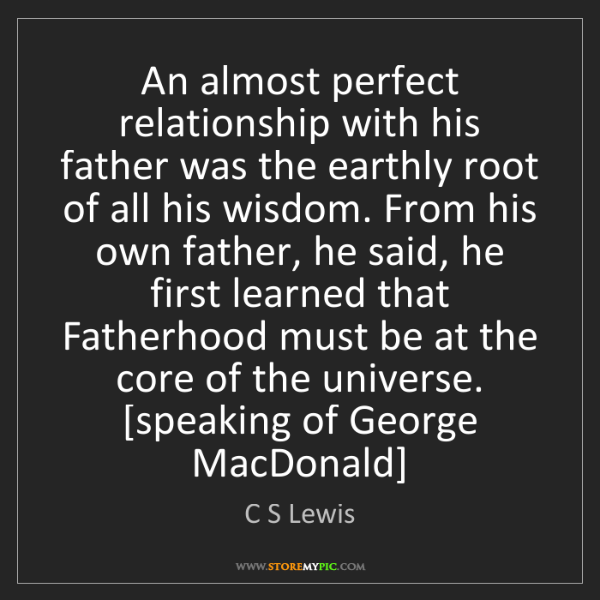 C S Lewis: An almost perfect relationship with his father was the...