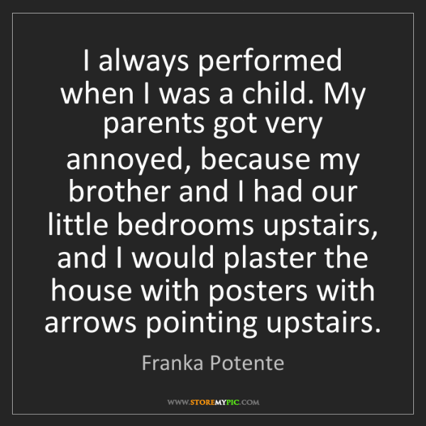 Franka Potente: I always performed when I was a child. My parents got...