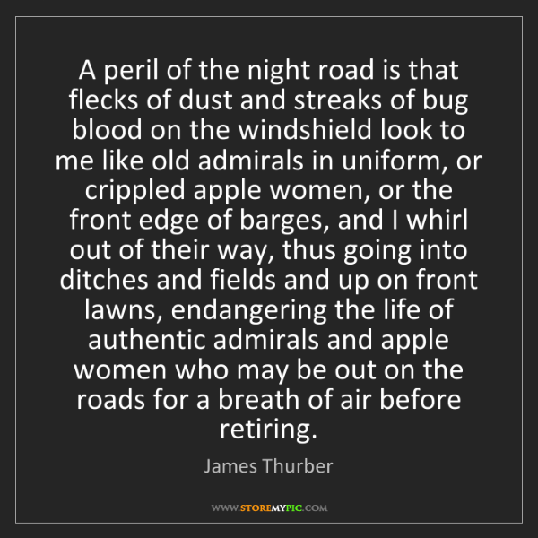 James Thurber: A peril of the night road is that flecks of dust and...