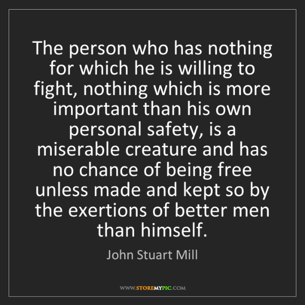 John Stuart Mill: The person who has nothing for which he is willing to...