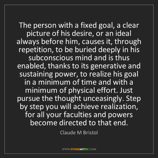 Claude M Bristol: The person with a fixed goal, a clear picture of his...