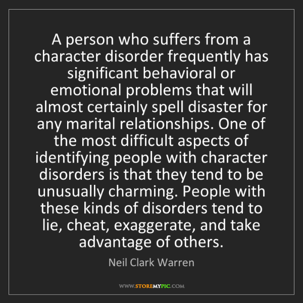 Neil Clark Warren: A person who suffers from a character disorder frequently...