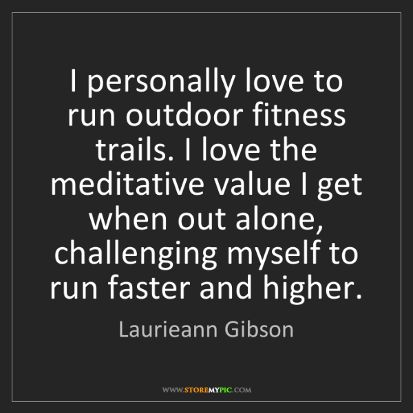Laurieann Gibson: I personally love to run outdoor fitness trails. I love...