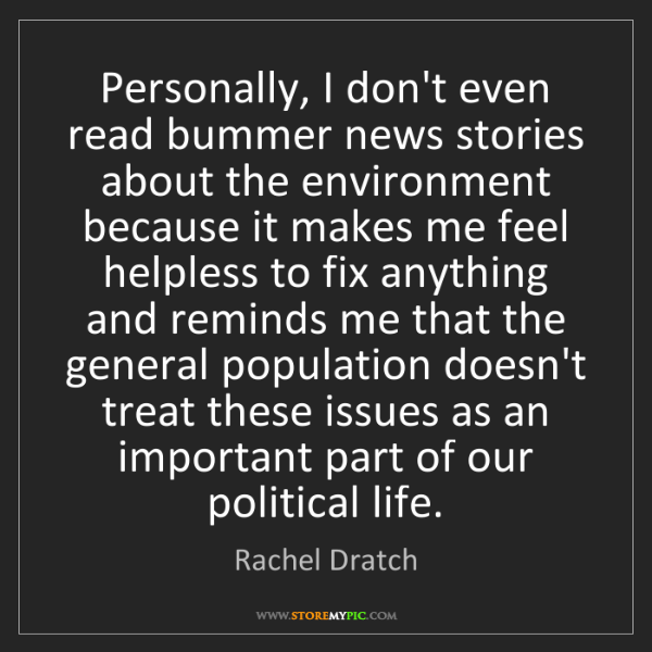Rachel Dratch: Personally, I don't even read bummer news stories about...