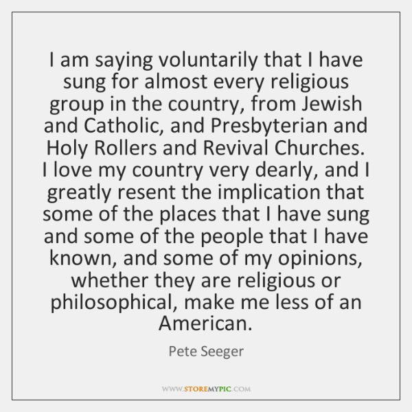 I am saying voluntarily that I have sung for almost every religious ...