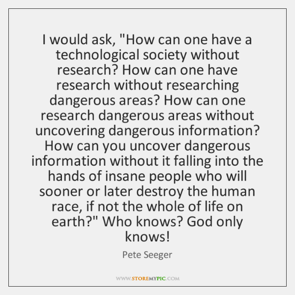 """I would ask, """"How can one have a technological society without research? ..."""