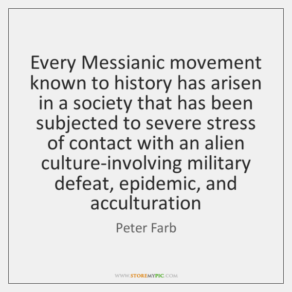 Every Messianic movement known to history has arisen in a society that ...