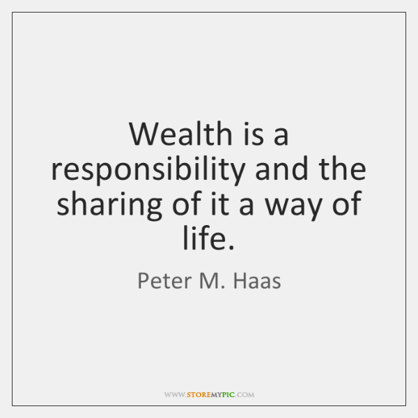 Wealth is a responsibility and the sharing of it a way of ...