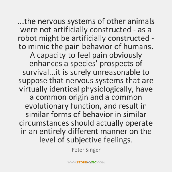 ...the nervous systems of other animals were not artificially constructed - as ...