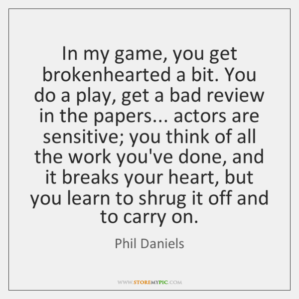 In my game, you get brokenhearted a bit. You do a play, ...
