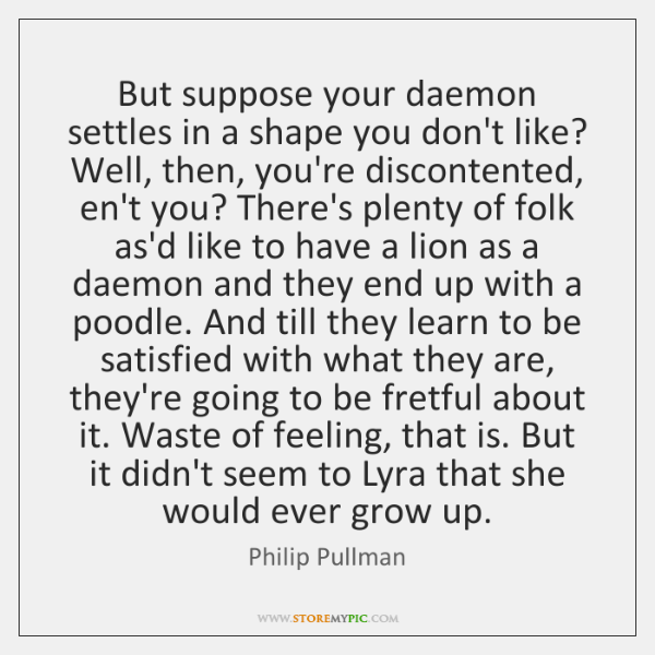 But suppose your daemon settles in a shape you don't like? Well, ...
