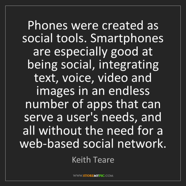 Keith Teare: Phones were created as social tools. Smartphones are...